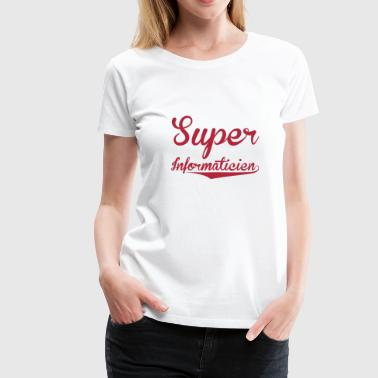 Super Informaticien - Women's Premium T-Shirt