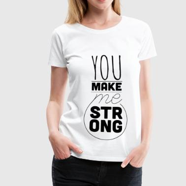 You Make Me Strong - Camiseta premium mujer
