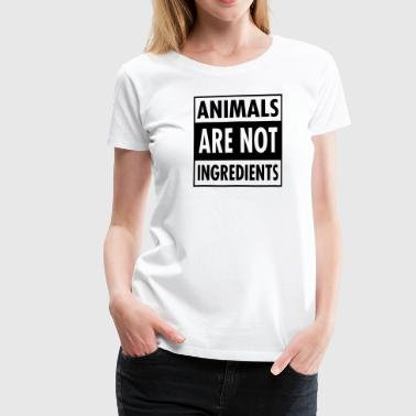 Animals Are Not Ingredients - Vrouwen Premium T-shirt