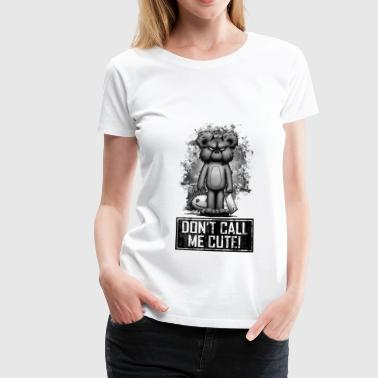 Teddy - Don't Call Me Cute - Frauen Premium T-Shirt