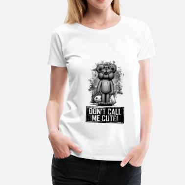 Teddy Teddy - Don't Call Me Cute - Maglietta Premium da donna