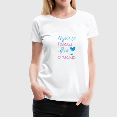 ALWAYS FOLLOW YOUR DREAMS v. 2016 - Women's Premium T-Shirt