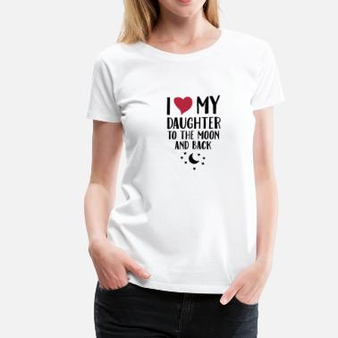 Dochter I Love (Heart) My Daughter To The Moon And Back - Vrouwen Premium T-shirt