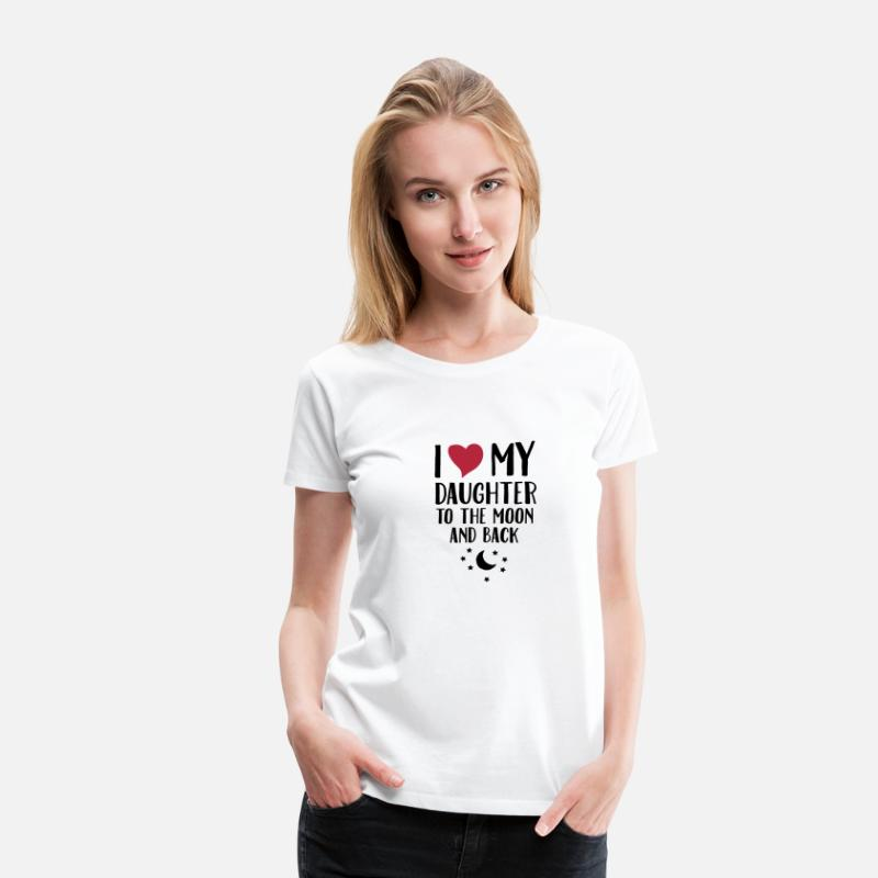 Daughter T-Shirts - I Love (Heart) My Daughter To The Moon And Back - Women's Premium T-Shirt white