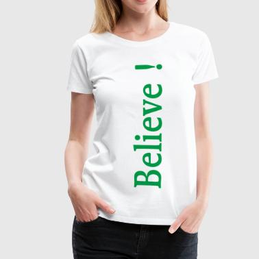 Believe (green) - Women's Premium T-Shirt