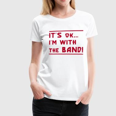 I'm with the Band - Frauen Premium T-Shirt