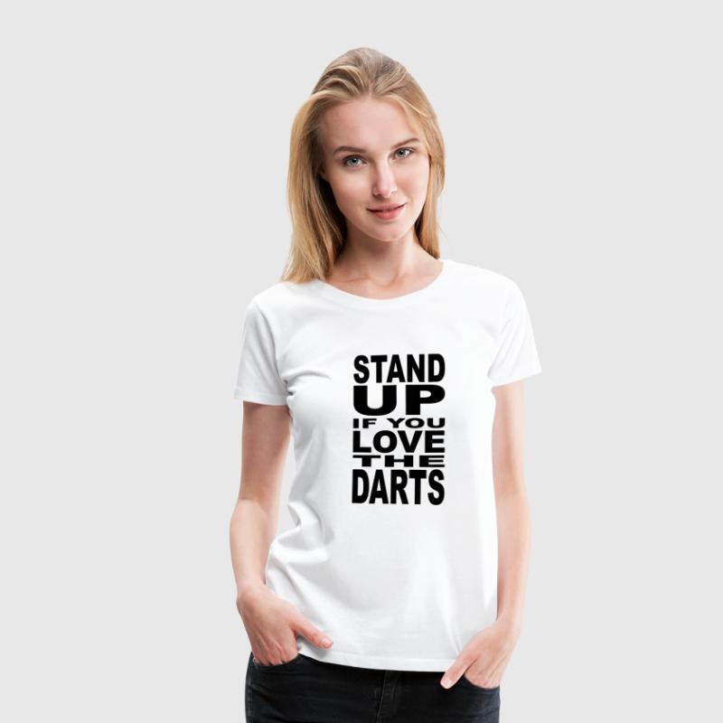Stand up if you love the Darts - Women's Premium T-Shirt