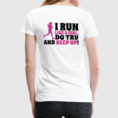 I run like a girl. Do try and keep up! - Premium T-skjorte for kvinner