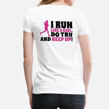 Run I run like a girl. Do try and keep up! - Women's Premium T-Shirt