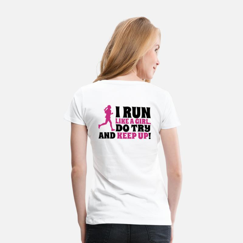 Fitness T-Shirts - I run like a girl. Do try and keep up! - Vrouwen premium T-shirt wit