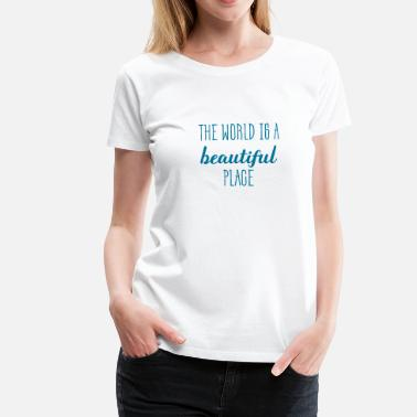 the world is beautiful - Frauen Premium T-Shirt