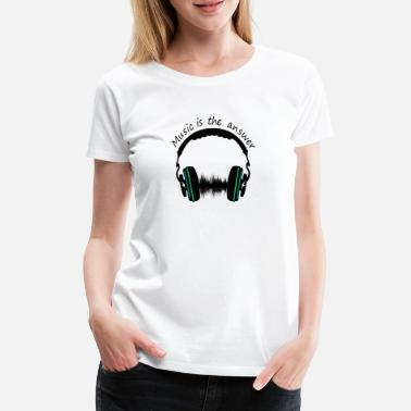 Answer Music is the answer - Women's Premium T-Shirt