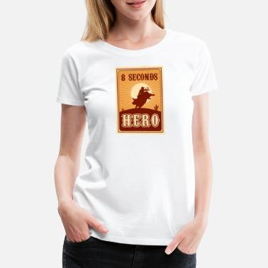 Western Riding Bull Riding 8 Seconds Hero Vintage Rodeo Retro Cow - Women's Premium T-Shirt