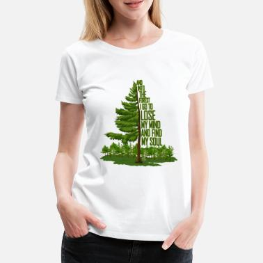 Wald And Into The Forest I Go To Lose My Mind And Find - Frauen Premium T-Shirt