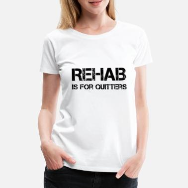 Amy Rehab is for Quitters - Camiseta premium mujer