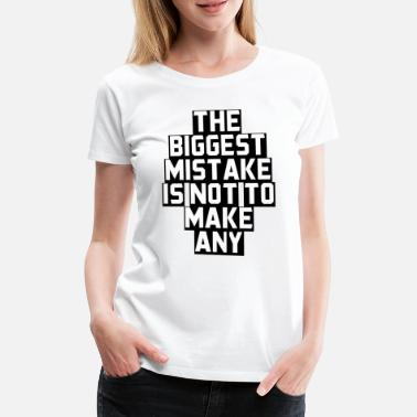 Make A Present The biggest mistake is not to make a present - Women's Premium T-Shirt