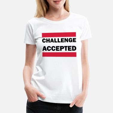 Challenge Accepted Challenge accepted - Women's Premium T-Shirt