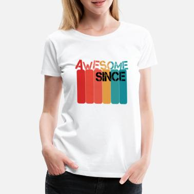 Awesome Since Awesome Since - Frauen Premium T-Shirt