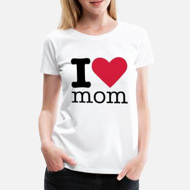 I Love Mom I Love Mom - Frauen Premium T-Shirt