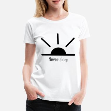 Never Sleep Never sleep - Women's Premium T-Shirt