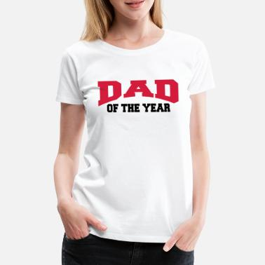 Dad Of The Year Dad of the year - Women's Premium T-Shirt