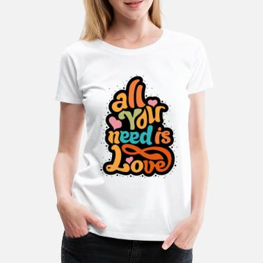 All You Need Is Love All you need is love - Women's Premium T-Shirt