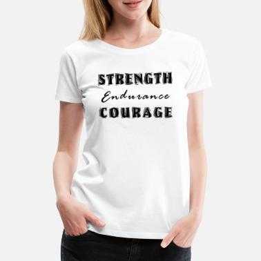 Strength Strength Courage Endurance - Vrouwen premium T-shirt