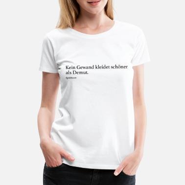 918463d9c7ae64 Kein Gewand kleidet schöner als Demut. - Frauen Premium T-Shirt