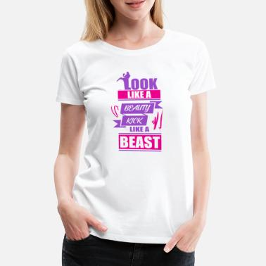 Kick Ass Look like a Beauty kick like a Beast - Frauen Premium T-Shirt