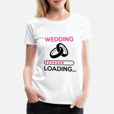 Wedding wedding loading - Stag do - hen party - Women's Premium T-Shirt