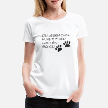 Half Life A life without a dog is only half as nice - Women's Premium T-Shirt