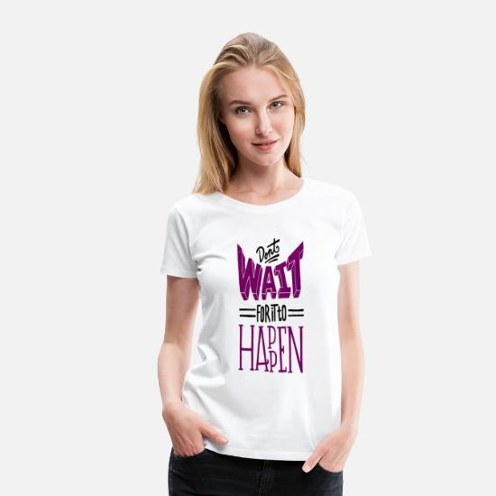 Love T-Shirts - do not wait for it - Women's Premium T-Shirt white