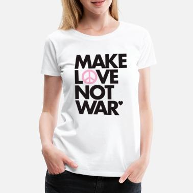Make Love Not War Make Love Not War - Women's Premium T-Shirt