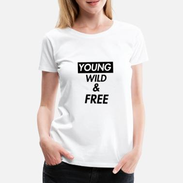 Young Wild And Free young wild and free - Frauen Premium T-Shirt
