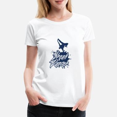 Break Dance Break breakdancer breakdance breakdance dance - Camiseta premium mujer