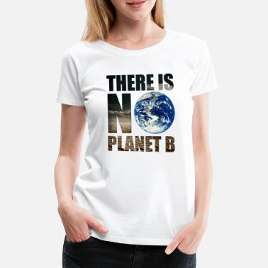 No Planet B Earth Nature Space Environmental Protection Vegan - Women's Premium T-Shirt
