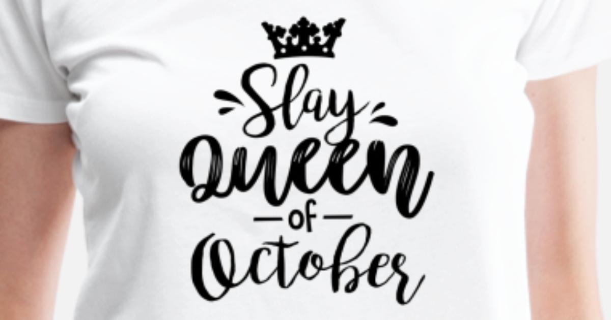 6131865b28d9 Slay Queen of October Birthday, October Birthday Women's Premium T-Shirt |  Spreadshirt