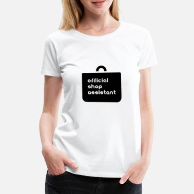 Shop Assistant Official shop assistant shopping companion - Women's Premium T-Shirt