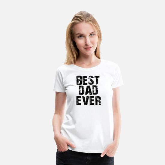 Ever T-Shirts - Best Dad Ever - Women's Premium T-Shirt white