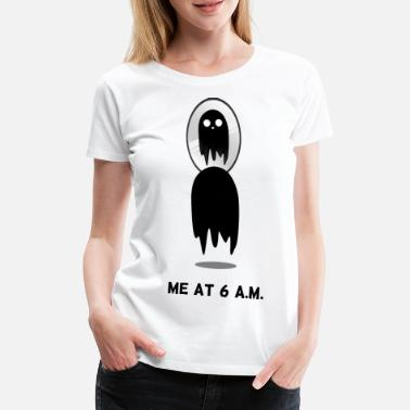 Ugly 6 Me at 6 am / Early Bird / Ghost Halloween - Women's Premium T-Shirt