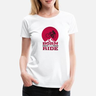 Born to ride - Fahrrad, Mountainbike - Frauen Premium T-Shirt
