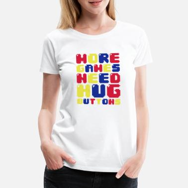 Bit MORE GAMES NEED HUG BUTTONS - Women's Premium T-Shirt