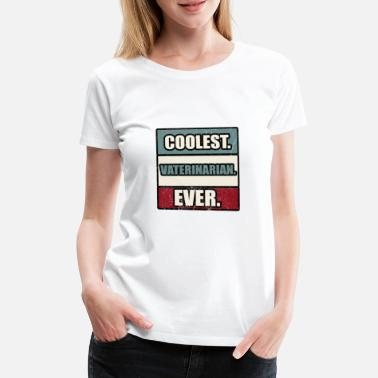 Veterinarian Coolest Veterinarian Ever - Women's Premium T-Shirt