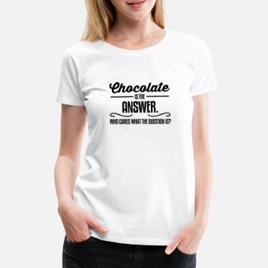 Sayings Chocolate is the answer. No matter the question is - Women's Premium T-Shirt