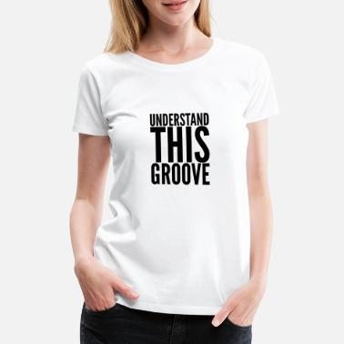 Texting Ladies Understand This Groove T-Shirt Black Text - Women's Premium T-Shirt