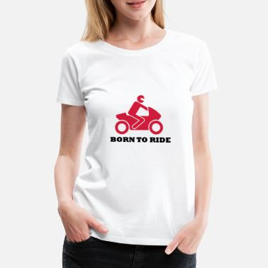 Born to ride - Frauen Premium T-Shirt