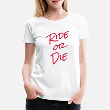 Ride Ride or die - Women's Premium T-Shirt