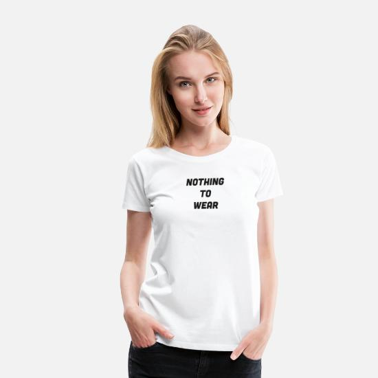 Highheels T-Shirts - Nothing in the wardrobe Funny shopping - Women's Premium T-Shirt white