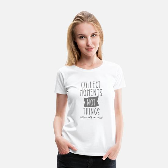 Reisen T-Shirts - Collect Moments Not Things - Frauen Premium T-Shirt Weiß