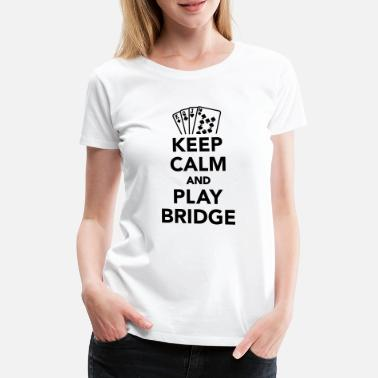 Bridge Keep calm and Play Bridge - Maglietta premium donna